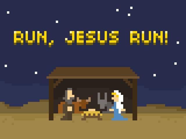 RUN, JESUS RUN!
